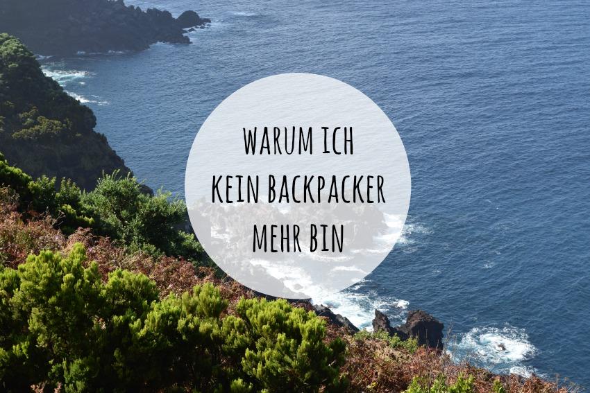 Warum ich kein Backpacker mehr bin