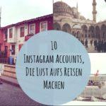 10 Instagram Accounts, die Lust aufs Reisen machen