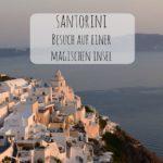 Santorini – Besuch auf einer magischen Insel