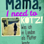 Buch-Review: Mama, I need to kotz! Was ich in London als Mutter lernte